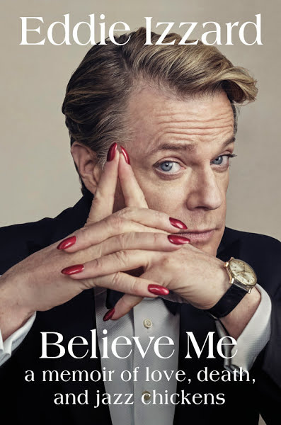 Book: Believe Me: A Memoir of Love, Death, and Jazz Chickens by Eddie Izzard