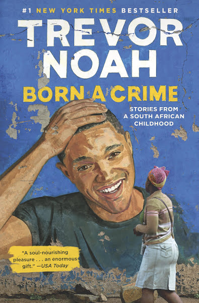 Book: Born A Crime: Stories from a South African Childhood by Trevor Noah