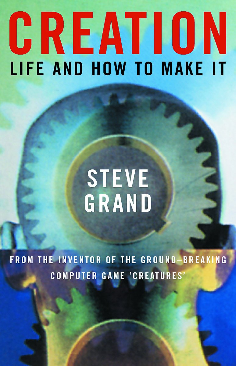 Book: Creation: Life and How to Make It by Steve Grand