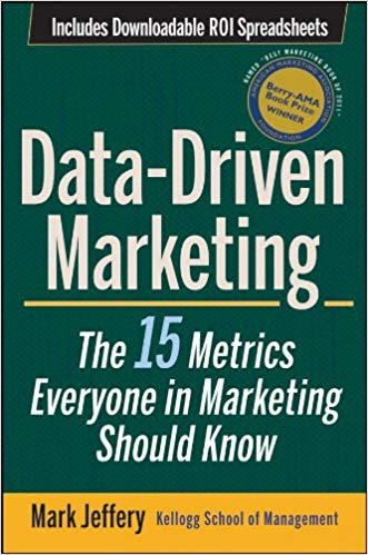 Book: Data-Driven Marketing: The 15 Metrics Everyone in Marketing Should Know by Mark Jeffery