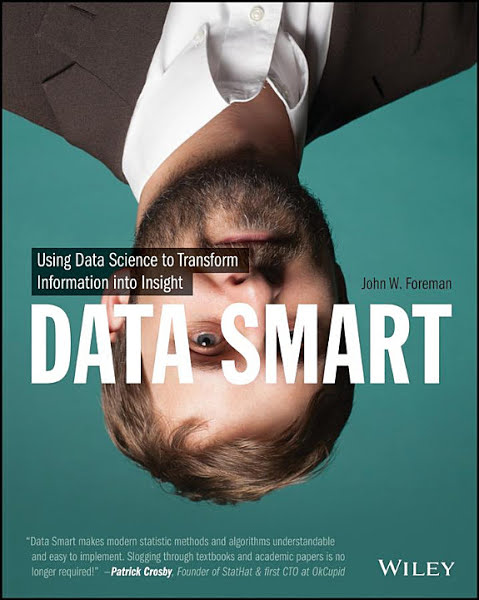 Book: Data Smart: Using Data Science to Transform Information into Insight by John W. Foreman