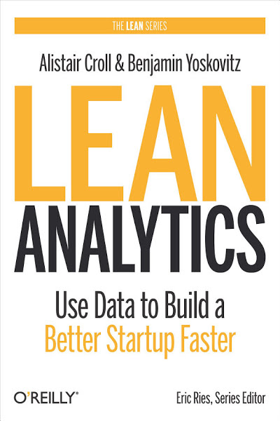 Lean Analytics: Use Data to Build a Better Startup Faster by Alistair Croll
