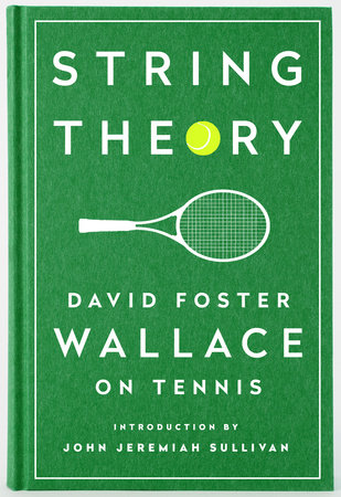 Book: String Theory: David Foster Wallace on Tennis by David Foster Wallace