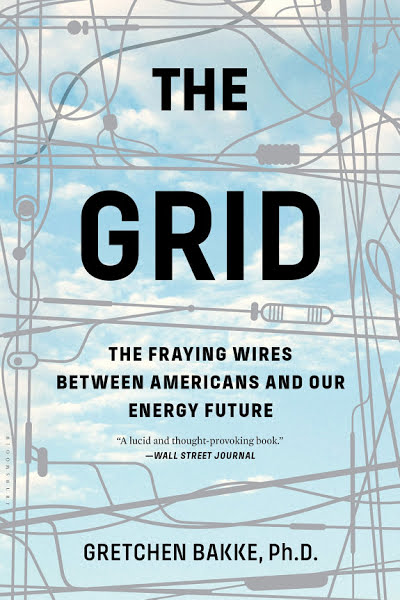 Book: The Grid: The Fraying Wires Between Americans and Our Energy Future by Gretchen Bakke