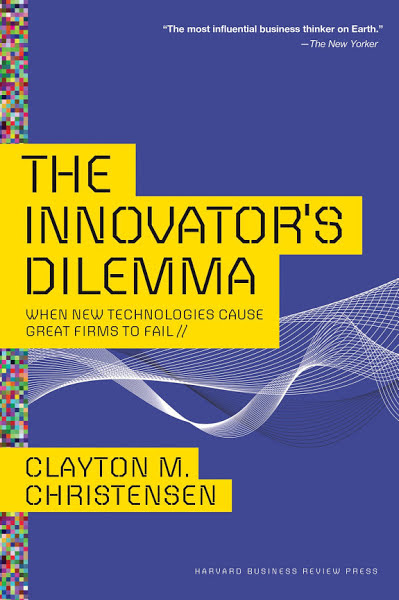 The Innovator's Dilemma: When New Technologies Cause Great Firms to Fail by Clayton M. Christensen