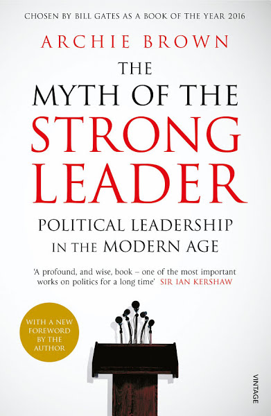 The Myth of the Strong Leader: Political Leadership in the Modern Age by Archie Brown