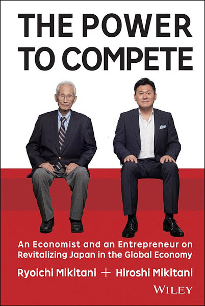 The Power to Compete: An Economist and an Entrepreneur on Revitalizing Japan in the Global Economy by Hiroshi Mikitani