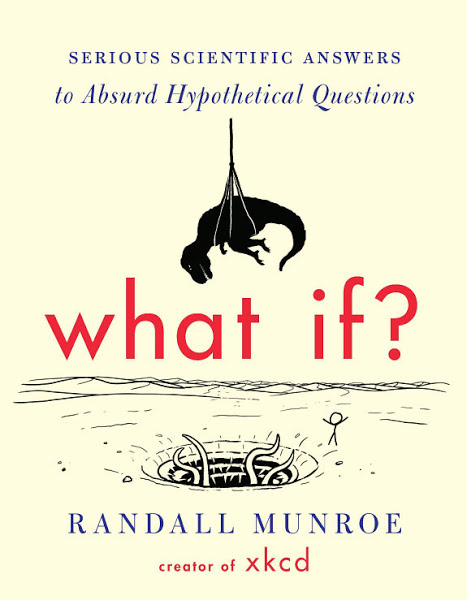 Book: What If?: Serious Scientific Answers to Absurd Hypothetical Questions by Randall Munroe