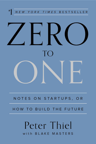 Book: Zero to One: Notes on Startups, or How to Build the Future by Peter Thiel